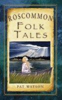 Watson, Pat - Roscommon Folk Tales (Folk Tales: United Kingdom) - 9781845887841 - V9781845887841
