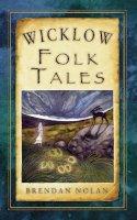 Nolan, Brendan - Wicklow Folk Tales (Folk Tales: United Kingdom) - 9781845887858 - V9781845887858