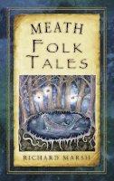 Marsh, Richard - Meath Folk Tales (Folk Tales series) - 9781845887889 - V9781845887889
