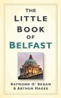 Raymond O'Regan, Arthur Magee - The Little Book of Belfast - 9781845888039 - KEX0292391