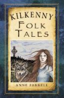Farrell, Anne - Kilkenny Folk Tales (Folk Tales: United Kingdom) - 9781845888114 - V9781845888114