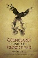 Kelly, Bernard, Peters, June - Ancient Legends Retold: Cuchulainn and the Crow Queen - 9781845888169 - V9781845888169