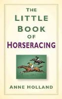 Holland, Anne - The Little Book of Horseracing - 9781845888190 - V9781845888190