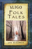 McGowan, Joe - Sligo Folk Tales - 9781845888367 - V9781845888367