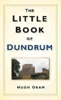 Oram, Hugh - The Little Book of Dundrum - 9781845888466 - KTG0019841