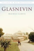 Curtis, Maurice - Glasnevin in Old Photographs - 9781845888503 - V9781845888503