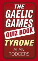 Rodgers, Alan - The Gaelic Games Quiz Book: Tyrone - 9781845888527 - KEX0271734