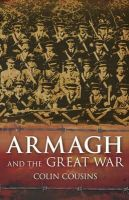 Cousins, Colin - Armagh and the Great War - 9781845888534 - 9781845888534