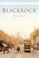 Curtis, Joe - Blackrock In Old Photographs (Britain in Old Photographs) - 9781845888558 - V9781845888558