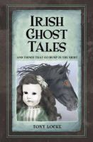 Locke, Tony - Irish Ghost Tales: And Things That Go Bump in the Night - 9781845888671 - 9781845888671