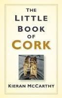 McCarthy, Kieran - The Little Book of Cork - 9781845888756 - 9781845888756