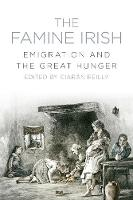 Reilly, Ciaran - The Famine Irish: Emigration and the Great Hunger - 9781845888909 - V9781845888909