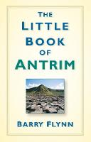Flynn, Barry - The Little Book of Antrim - 9781845888916 - V9781845888916