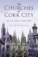 O'callaghan, Antoin - The Churches of Cork City - 9781845888930 - 9781845888930