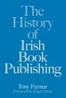 Farmar, Tony - The History of Irish Book Publishing - 9781845888947 - V9781845888947
