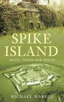 Martin, Michael - Spike Island: Saints, Felons and Famine - 9781845889104 - KTK0097817