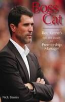 Barnes, Nicky - Boss Cat: Roy Keanes Epic First Season as a Premiership Manager - 9781845889180 - KNW0008243