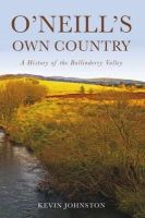 Kevin Johnston - O'Neill's Own Country:  A History Of  the Ballinderry Valley - 9781845889562 - V9781845889562