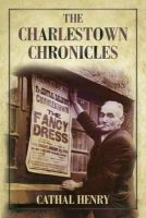 Henry, Cathal - The Charlestown Chronicles - 9781845889678 - V9781845889678