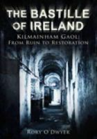 O'Dwyer, Rory - The Bastille of Ireland:  Kilmainham Gaol,  A History of the Restoration - 9781845889739 - KSS0004570
