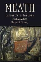 Conway, Margaret - Meath:  Towards a History - 9781845889784 - 9781845889784