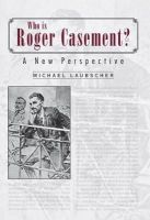 Michael Laubscher - Who is Roger Casement?:  A New Perspective - 9781845889821 - V9781845889821