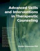Emmerson, Gordon, PhD - Advanced Skills and Interventions in Therapeutic Counseling - 9781845900175 - V9781845900175