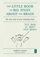 Andrew Curran - The Little Book of Big Stuff About the Brain: The True Story of Your Amazing Brain (Independent Thinking Series) - 9781845900854 - V9781845900854
