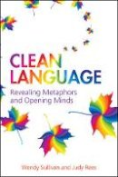 Wendy Sullivan, Judy Rees - Clean Language:Revealing Metaphors and Opening Minds - 9781845901257 - V9781845901257