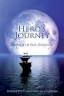 Stephen Gilligan, Robert Dilts - The Hero's Journey: A Voyage of Self Discovery - 9781845902865 - V9781845902865