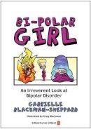 Gabrielle Blackman-sheppard - Bi-polar Girl: An Irreverant Look at Bipolar Disorder - 9781845904463 - V9781845904463