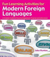 Jake Hunton - Fun Learning Activities for Modern Language: A Complete Toolkit for Ensuring Engagement, Progress and Achievement - 9781845908928 - V9781845908928