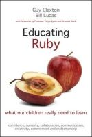 Claxton, Guy, Lucas, Bill - Educating Ruby: What Our Children Really Need to Learn - 9781845909543 - V9781845909543