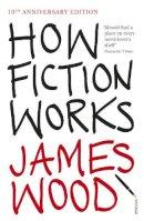 Wood, James - How Fiction Works - 9781845950934 - V9781845950934