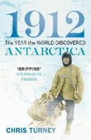 Turney, Chris - 1912: The Year the World Discovered Antarctica - 9781845952105 - KOC0021965