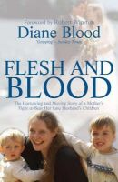 Diane Blood - Flesh and Blood: The Fight to Bear My Late Husband's Children - 9781845960285 - KLN0018864