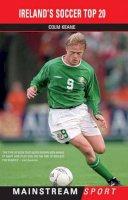 Colm Keane - Ireland's Soccer Top 20 (Mainstream Sport) - 9781845960339 - KLN0018152