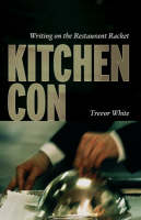Trevor White - Kitchen Con: Writing on the Restaurant Racket - 9781845961060 - KEX0205074