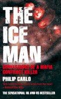 Philip Carlo - The Ice Man: Confessions of a Mafia Contract Killer - 9781845963392 - V9781845963392