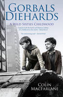 Colin MacFarlane - Gorbals Diehards: A Wild Sixties Childhood - 9781845965655 - V9781845965655