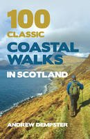 Dempster, Andrew - 100 Classic Coastal Walks in Scotland - 9781845965860 - V9781845965860