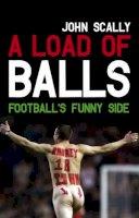 Scally, John - A Load of Balls: Football's Funny Side - 9781845966102 - KCD0021382