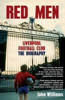 Williams, John - Red Men: Liverpool Football Club The Biography - 9781845967109 - 9781845967109