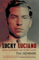 Tim Newark - Lucky Luciano: The Real and the Fake Gangster. by Tim Newark - 9781845967376 - V9781845967376