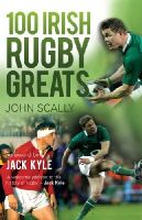 Scally, John - 100 Irish Rugby Greats - 9781845967734 - KSC0002069