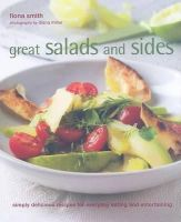 Smith, Fiona - Great Salads and Sides: Simply Delicious Recipes for Everyday Eating and Entertaining - 9781845978372 - KDK0016516