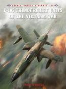 Davies, Peter E. - F-105 Thunderchief Units of the Vietnam War - 9781846034923 - V9781846034923