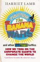 Lamb, Harriet - Fighting the Banana Wars and Other Fairtrade Battles - 9781846040849 - V9781846040849