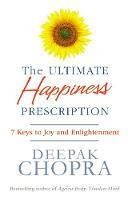 Chopra, Dr Deepak - The Ultimate Happiness Prescription: 7 Keys to Joy and Enlightenment - 9781846042386 - V9781846042386