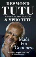 Tutu, Archbishop Desmond; Tutu, Mpho - Made For Goodness - 9781846042638 - V9781846042638